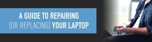 A guide to replacing or repairing your laptop