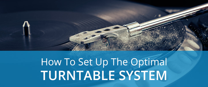 A guide on setting up the optimal turntable system