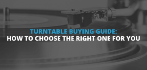 Turntable Buying Guide: How to Choose the Right One for You